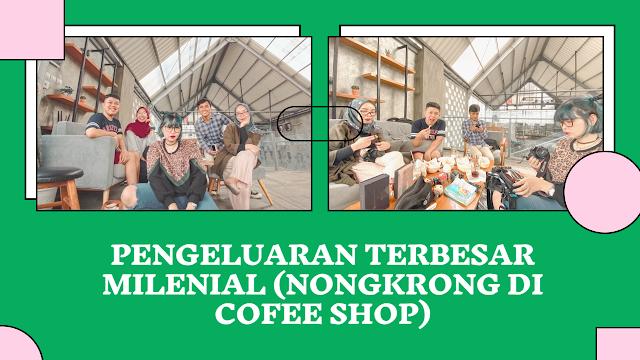 nongkrong di coffee shop adalah pengeluaran terbesar milenial
