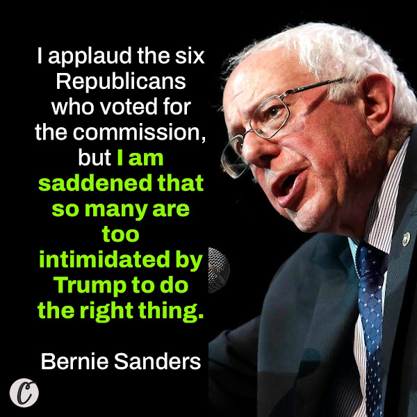 I applaud the six Republicans who voted for the commission, but I am saddened that so many are too intimidated by Trump to do the right thing. — Sen. Bernie Sanders of Vermont