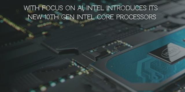 With Focus on AI, Intel introduces its New 10th Gen Intel Core Processors