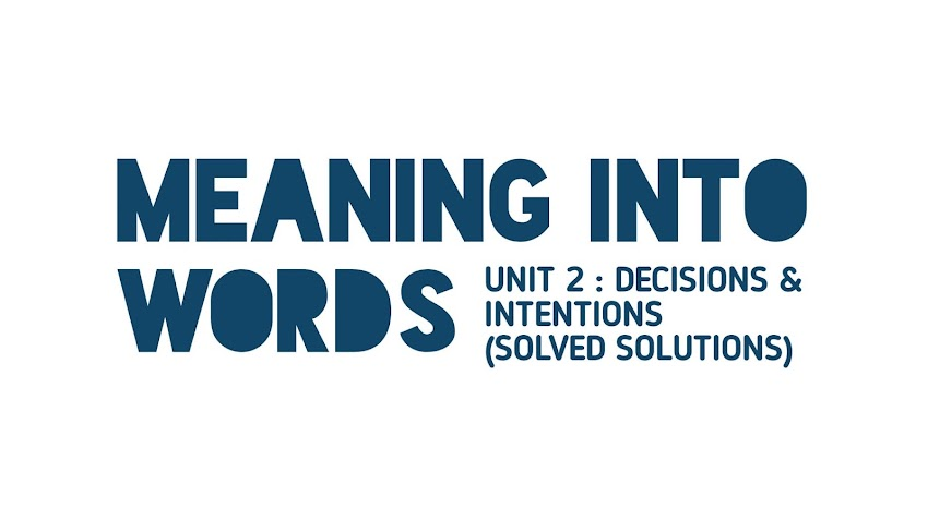 [Class 11 Meaning Into Words] Unit 2 - Decisions & Intentions [Solved Solutions]