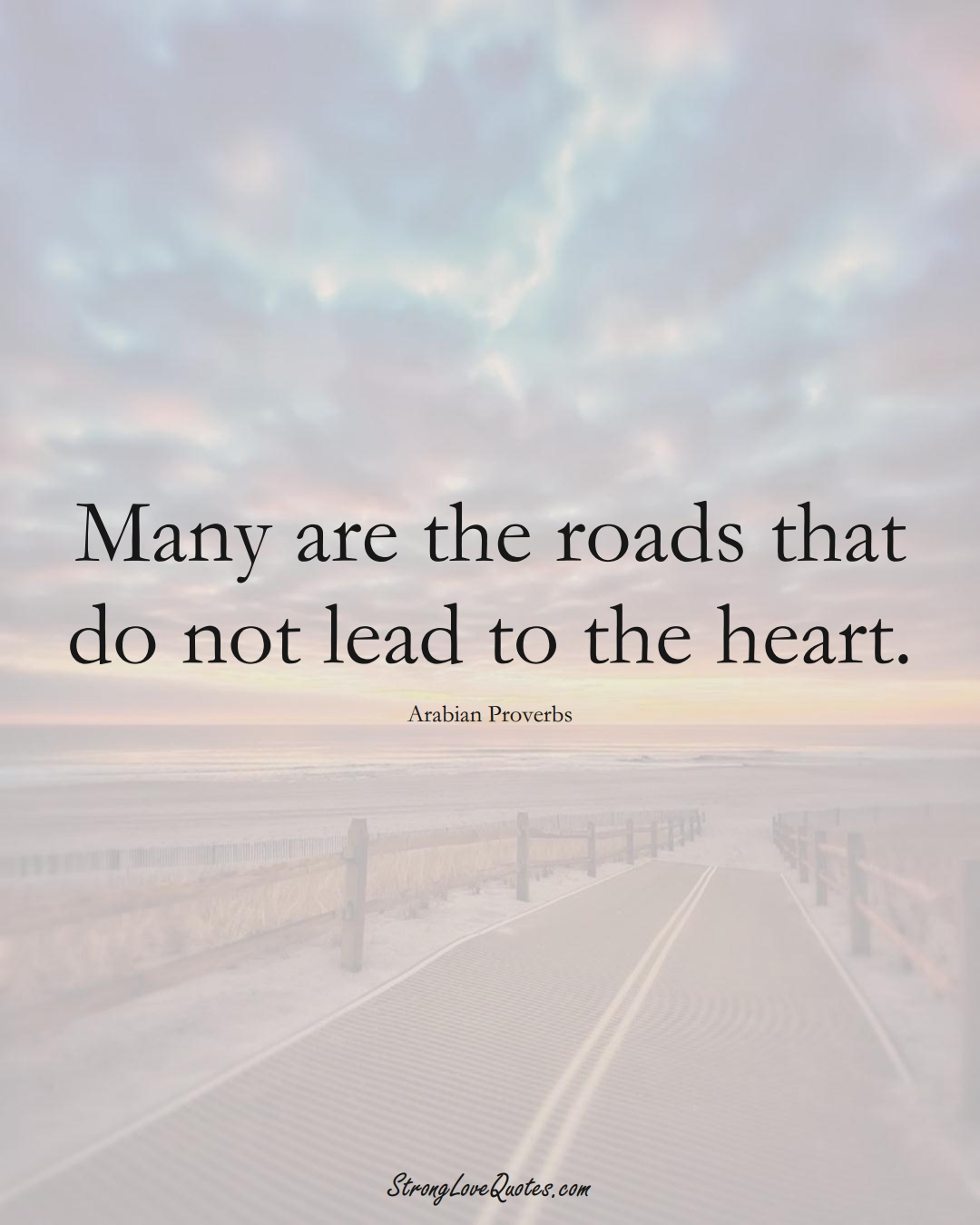 Many are the roads that do not lead to the heart. (Arabian Sayings);  #aVarietyofCulturesSayings