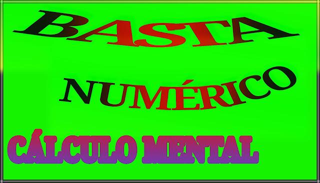 CÁLCULO MENTAL-BASTA NUMÉRICO