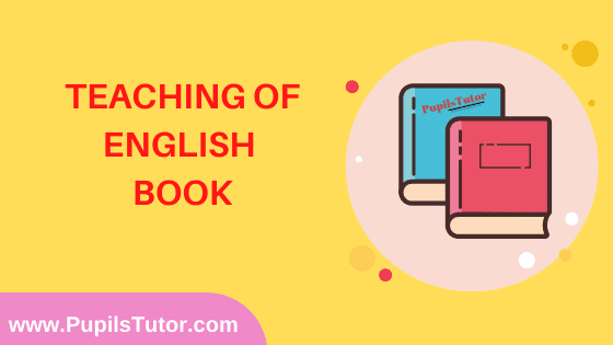 Teaching Of English Book in English Medium Free Download PDF for B.Ed 1st And 2nd Year / All Semesters And All Courses - www.PupilsTutor.Com
