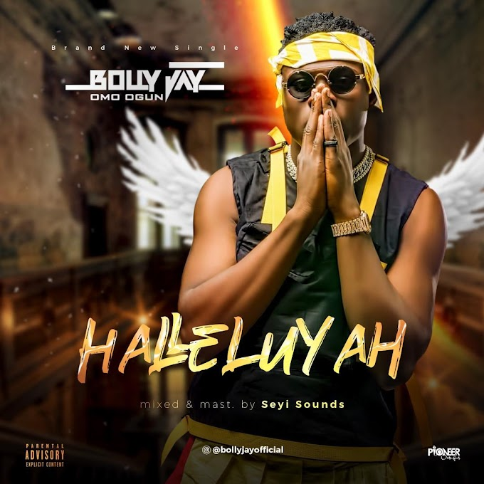 MUSIC: Bolly Jay - Halleluyah