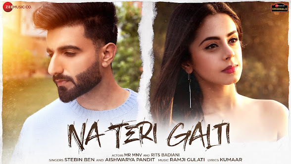 Na Teri Galti Song Lyrics - Mr MNV & Rits Badiani | Stebin Ben,Aishwarya P | Ramji Gulati | Kumaar | Zee Music Originals Lyrics Planet