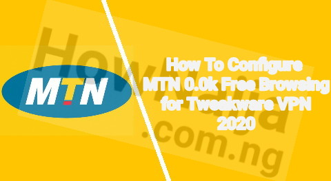 How To Configure MTN 0.0k Free Browsing for Tweakware VPN 2020