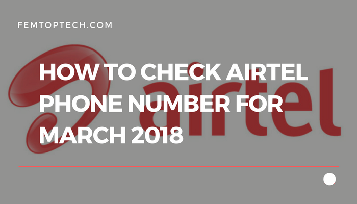 How To Check Airtel Phone Number For March 2018