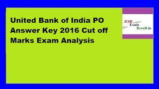 United Bank of India PO Answer Key 2016 Cut off Marks Exam Analysis