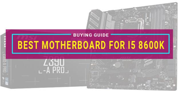 Best Motherboard For I5 8600k