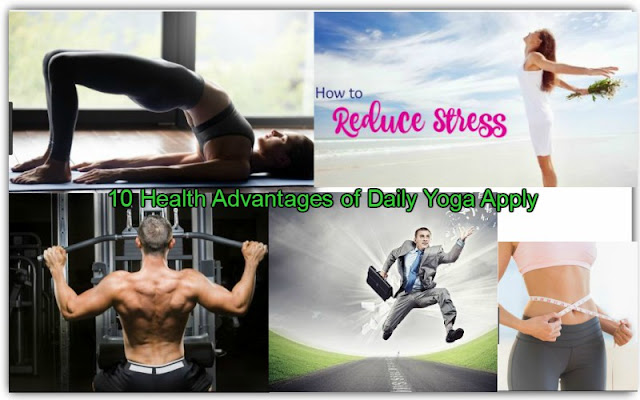 10 Health Advantages of Daily Yoga Apply