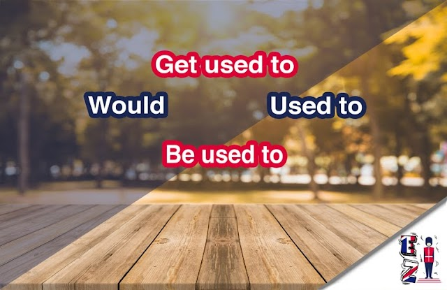 How and when to use Would, Used to, Be used to, and Get used to