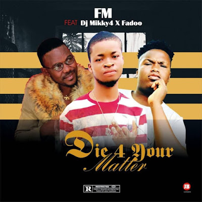 [Music] FM Mirason - Die 4 Your Matter Ft. DJ Mikky 4 & Fadoo
