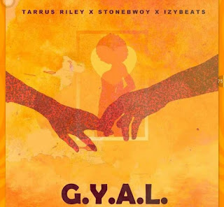 New Music: StoneBwoy x Tarrus Riley x Izy Beats - G.Y.A.L (Girl You Are Loved)