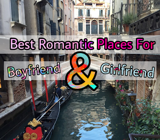 Best Romantic Places in the world for Boyfriend and Girlfriend