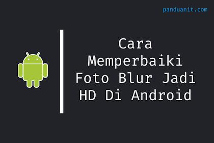 Cara Memperbaiki Foto Blur Jadi HD Jelas Di Android