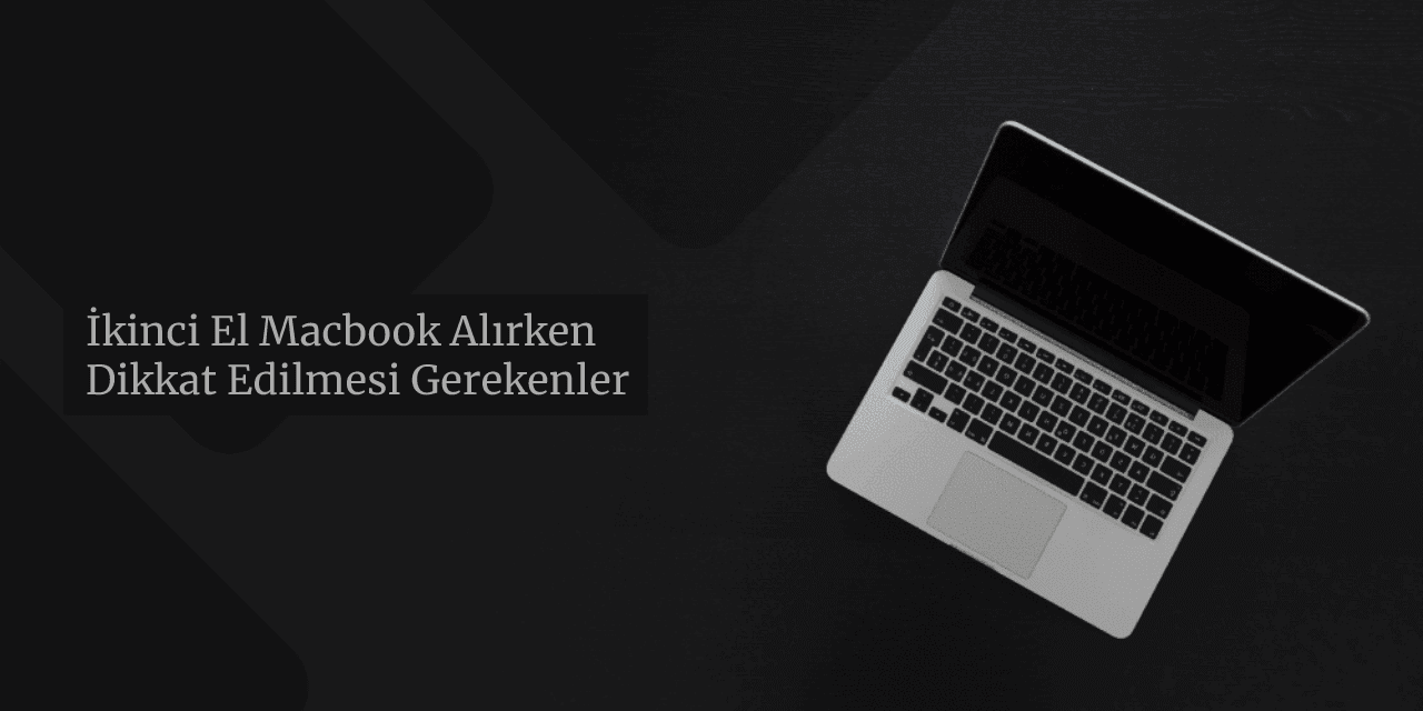 İkinci El Macbook Alırken Dikkat Edilmesi Gerekenler