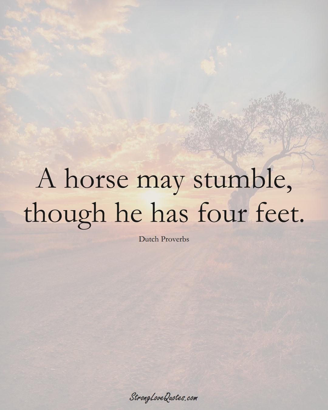 A horse may stumble, though he has four feet. (Dutch Sayings);  #EuropeanSayings