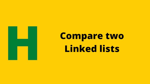 Hackerrank Compare two linked lists problem solution