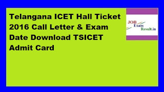 Telangana ICET Hall Ticket 2016 Call Letter & Exam Date Download TSICET Admit Card