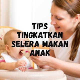 TIPS TINGKATKAN SELERA MAKAN ANAK