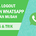 Cara Logout (Keluar) Dari Akun WhatsApp dengan Mudah