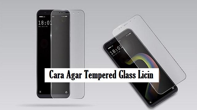 Cara Agar Tempered Glass Licin