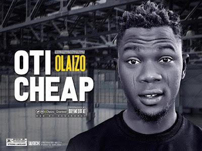 DOWNLOAD MP3: Olaizo - Oti Cheap