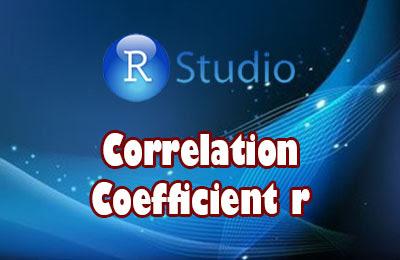 Correlation Coefficient r   Calculate Correlation Coefficient r using R Studio