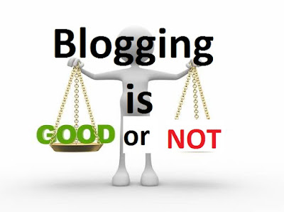 Blogging is good or not