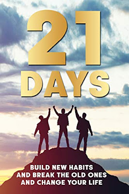 21 days: learn how to build new habits and break the old one's and change your life by A J