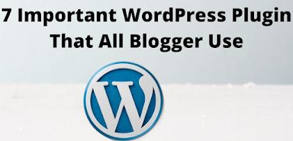 7 Important WordPress Plugin That All Blogger Use