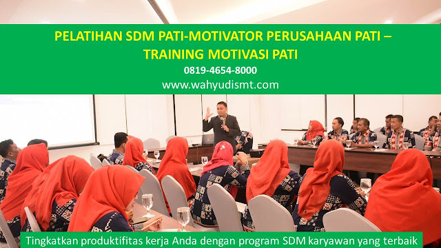 PELATIHAN SDM PATI-MOTIVATOR PERUSAHAAN PATI -TRAINING MOTIVASI PATI,  TRAINING MOTIVASI PATI,  MOTIVATOR PATI, PELATIHAN SDM PATI,  TRAINING KERJA PATI,  TRAINING MOTIVASI KARYAWAN PATI,  TRAINING LEADERSHIP PATI,  PEMBICARA SEMINAR PATI, TRAINING PUBLIC SPEAKING PATI,  TRAINING SALES PATI,   TRAINING FOR TRAINER PATI,  SEMINAR MOTIVASI PATI, MOTIVATOR UNTUK KARYAWAN PATI,    INHOUSE TRAINING PATI, MOTIVATOR PERUSAHAAN PATI,  TRAINING SERVICE EXCELLENCE PATI,  PELATIHAN SERVICE EXCELLECE PATI,  CAPACITY BUILDING PATI,  TEAM BUILDING PATI, PELATIHAN TEAM BUILDING PATI PELATIHAN CHARACTER BUILDING PATI TRAINING SDM PATI,  TRAINING HRD PATI,    KOMUNIKASI EFEKTIF PATI,  PELATIHAN KOMUNIKASI EFEKTIF, TRAINING KOMUNIKASI EFEKTIF, PEMBICARA SEMINAR MOTIVASI PATI,  PELATIHAN NEGOTIATION SKILL PATI,  PRESENTASI BISNIS PATI,  TRAINING PRESENTASI PATI,  TRAINING MOTIVASI GURU PATI,  TRAINING MOTIVASI MAHASISWA PATI,  TRAINING MOTIVASI SISWA PELAJAR PATI,  GATHERING PERUSAHAAN PATI,  SPIRITUAL MOTIVATION TRAINING  PATI, MOTIVATOR PENDIDIKAN PATI