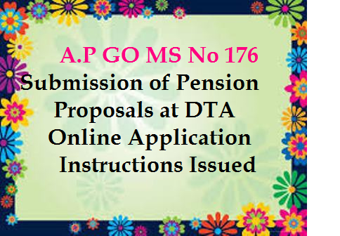 Pension Proposals at DTA Online Application Instructions Issued Pensions – Online submission of Pension proposals – Development of web application by DTA for online submission of pension proposals by retired employees – Implementation of system on pilot basis – Orders – Issued.go-ms-no-176-submission-of-pension-proposals-online-dta-application-instructions-ap/2017/10/a-p-submission-of-pension-proposals-at-dta-online-application-instructions-issued.html