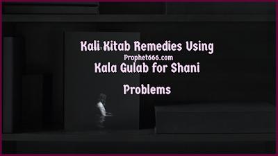 Kali Kitab Remedies Using Kala Gulab for Shani Problems