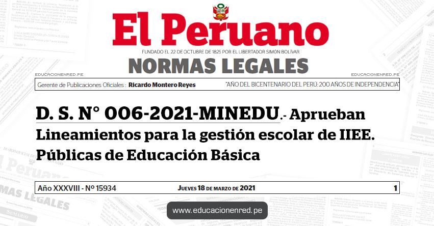 D. S. N° 006-2021-MINEDU.- Aprueban Lineamientos para la gestión escolar de IIEE. Públicas de Educación Básica