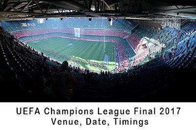 UEFA Champions League Final 2017 Venue, Date, Timings