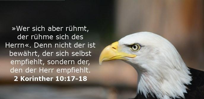 »Wer sich aber rühmt, der rühme sich des Herrn«. Denn nicht der ist bewährt, der sich selbst empfiehlt, sondern der, den der Herr empfiehlt.