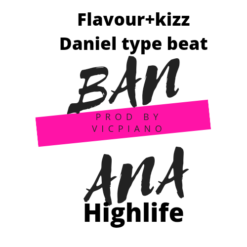 Flavour+kizzdaniel type beat- banana prod by vicpiano-highlife beat