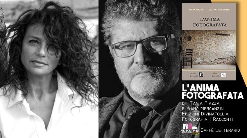 L'anima fotografata, intervista a Tania Piazza e Ivano Mercanzin