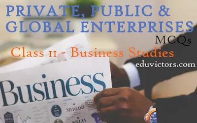 CBSE Class 11 - Business Studies - Chapter 3 - Private, Public and Global Enterprises - MCQs (#cbsenotes)(#eduvictors)(#class11BusinessStudies)