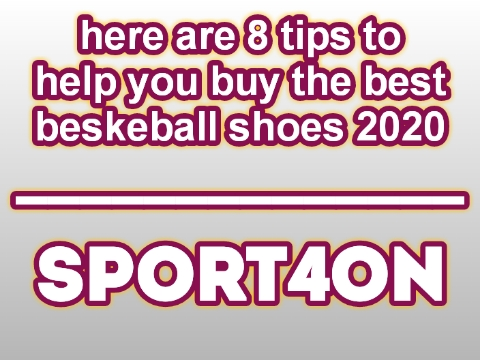 Here are 8 tips to help you buy the best basketball shoes