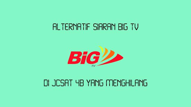 Alternatif Siaran BiG TV di JCSAT 4B yang Menghilang