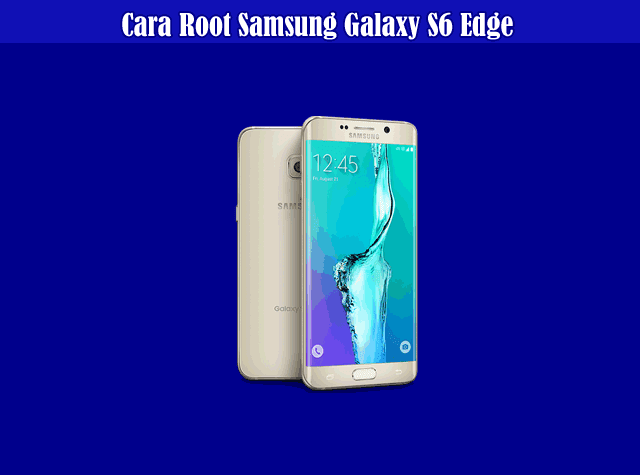 Cara Install TWRP & Root Samsung Galaxy S6 Edge All Model/Type (Android 7-Nougat)