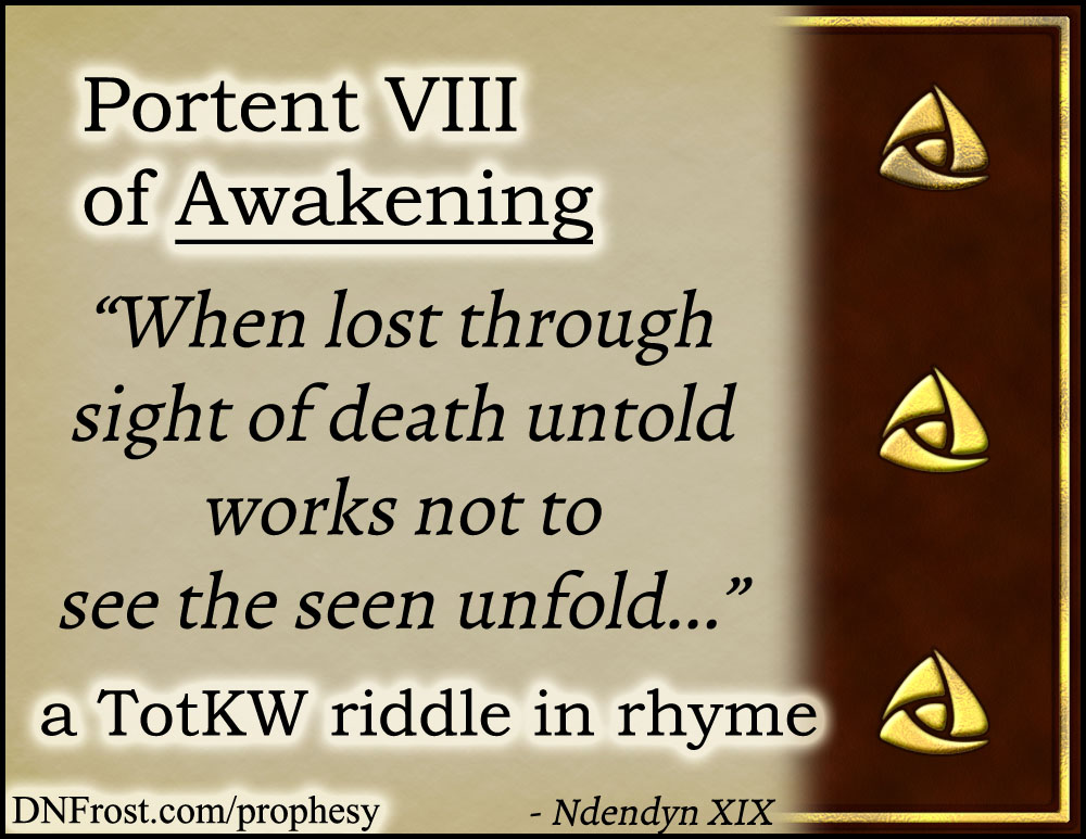 Portent VIII of Awakening: when lost through sight of death untold www.DNFrost.com/prophesy #TotKW A riddle in rhyme by D.N.Frost @DNFrost13 Part of a series.