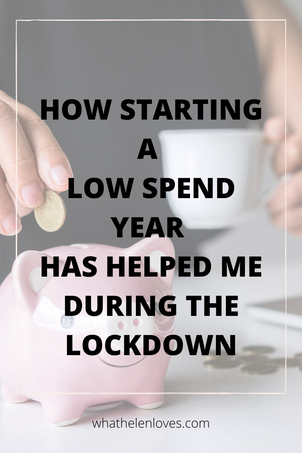 Pinterest pin for a post about a low spend year has helped me during the lockdown