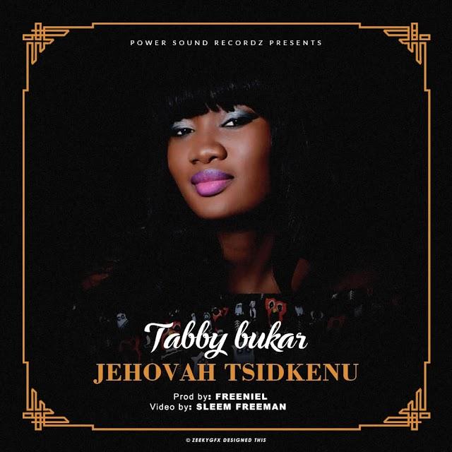 Tabby Bukar offers up new single titled Jehovah Tsidkenu
