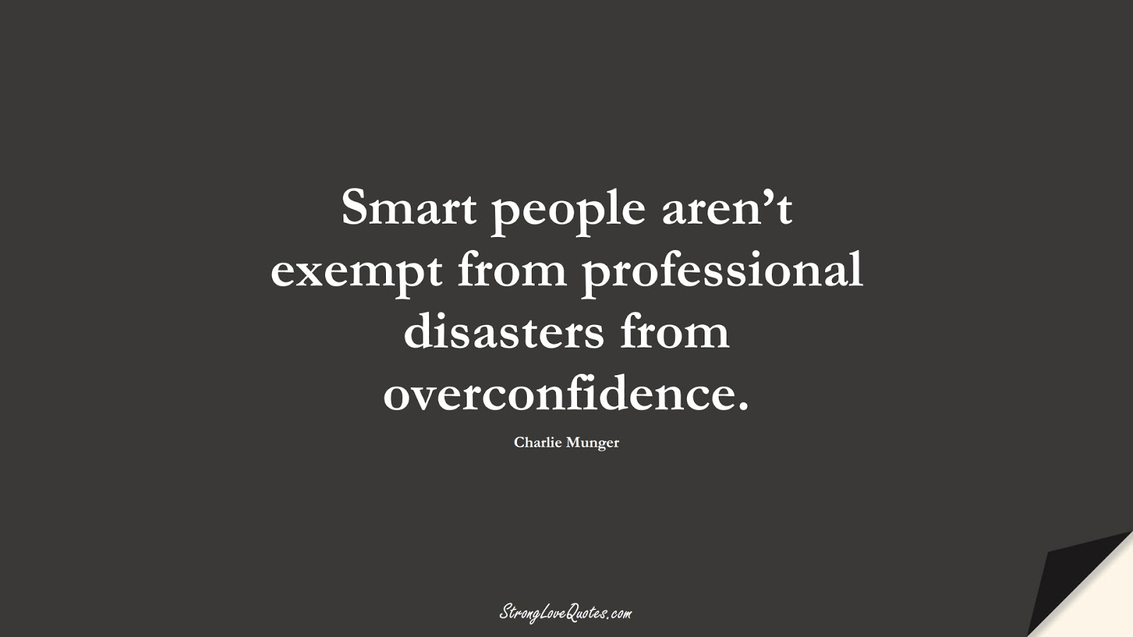 Smart people aren't exempt from professional disasters from overconfidence. (Charlie Munger);  #KnowledgeQuotes