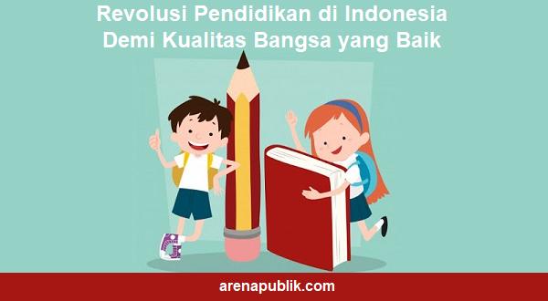 Revolusi Pendidikan di Indonesia Demi Kualitas Bangsa yang Baik