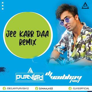 JEE KARR DAA - REMIX - DJ PURVISH X DJ VAIBHAV VS