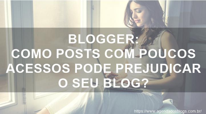 Blogger: Como Posts Com Poucos Acessos Pode Prejudicar O Seu Blog?